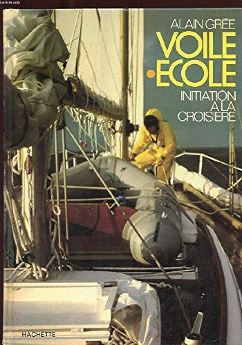 VOILE ECOLE. INITIATION A LA CROISIERE. par GREE ALAIN