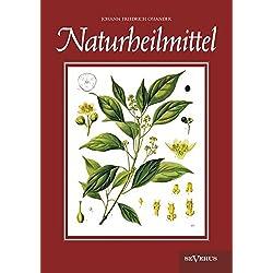 Naturheilmittel – bewährte, nichtpharmazeutische natürliche Heilmittel und Hausmittel gegen Kopfschmerzen, Zahnschmerzen, Entzündungen, Husten, ... Schlaflosigkeit, Hautkrankheiten u. v. a.