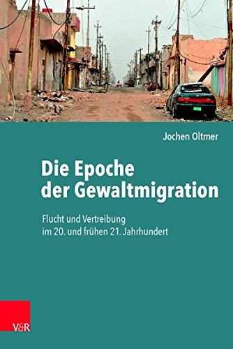 Die Epoche der Gewaltmigration: Flucht und Vertreibung im 20. und frühen 21. Jahrhundert