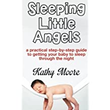 Sleeping Little Angels: a practical step-by-step guide to getting your baby to sleep through the night by Kathy Moore (2014-08-06)