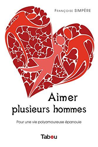 Aimer plusieurs hommes (GUIDE PRATIQUE) par Françoise Simpère