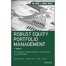 Robust Equity Portfolio Management + Website: Formulations, Implementations, and Properties using MATLAB (Frank J. Fabozzi Series)