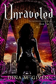 Unraveled (The Gatekeeper Chronicles Book 2) by [Given, Dina]