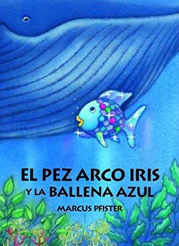 El Pez Arco Iris y la Ballena Azul (Rbf) by Marcus Pfister (2008-10-03)