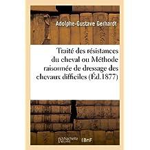 Traité des résistances du cheval ou Méthode raisonnée de dressage des chevaux difficiles (Éd.1877)