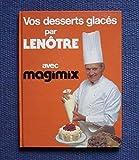 Vos desserts glacés par LENÔTRE avec magimix