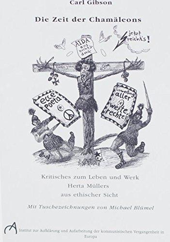 Die Zeit der Chamäleons: Kritisches zum Leben und Werk Herta Müllers aus ethischer Sicht (Schriften zur Literatur, Philosophie, Geistesgeschichte und Kritisches zum Zeitgeschehen)
