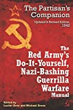 The Red Army's Do-it-Yourself Nazi-Bashing Guerrilla Warfare Manual: The Partisan's Handbook, Updated and Revised Edition 1942