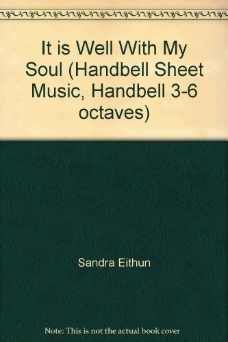 It is Well With My Soul (Handbell Sheet Music, Handbell 3-6 octaves) by Sandra Eithun (2010) Paperback