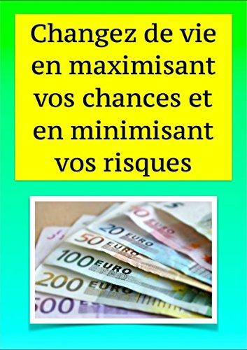 Couverture du livre Changez de vie en maximisant vos chances et en minimisant vos risques (Vers la réussite et l'indépendance financière)