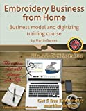 Embroidery Business from Home: Business Model and Digitizing Training Course: Volume 2 (Embroidery Business from Home by Martin Barnes)