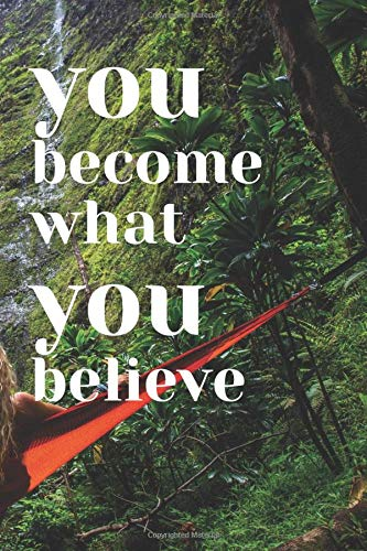 you become what you believe: Motivational Notebook, Journal, Diary (110 Pages, Blank, 6 x 9)
