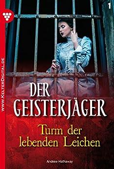 Der Geisterjäger 1 - Gruselroman: Turm der lebenden Leichen