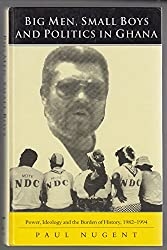 Big Men and Small Boys: Power, Ideology and the Burden of History in Rawlings' Ghana, 1982-94