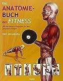 Das Anatomie-Buch der Fitness: Dieser für Praxis und Theorie konzipierte Ratgeber wendet sich an Sportstudenten ebenso wie an Trainer, Kraft-, Fitness- und Freizeitsportler