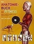 Das Anatomie-Buch der Fitness: Dieser...