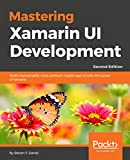 Mastering Xamarin UI Development - Second Edition: Build maintainable, cross platform mobile app UI with the power of Xamarin