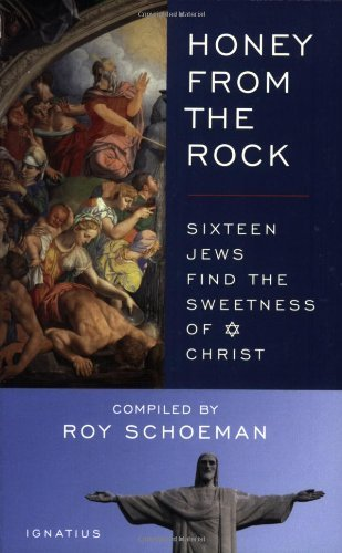 Honey from the Rock: Sixteen Jews Find the Sweetness of Christ by Roy Schoeman (2007-04-04)