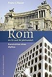 Rom im 19. und 20. Jahrhundert: Konstruktion eines Mythos (Kulturgeschichte)