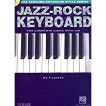 Jazz-Rock Keyboard The Complete Guide (Book And Cd) Kbd Book/Cd (Hal Leonard Keyboard Style)
