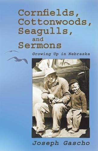 Cornfields, Cottonwoods, Seagulls, and Sermons: Growing Up in Nebraska (DreamSeeker Poetry Series) por Joseph Gascho