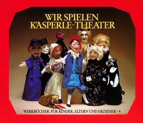 Wir spielen Kasperle-Theater: Die Bedeutung des Kasperle-Spiels. die Herstellung von Puppen und Bühne und zehn kleine Szenen von Weissenberg-Seebohm. A. (2010) Taschenbuch