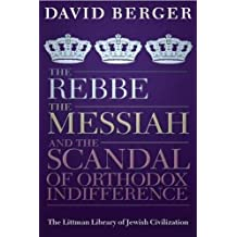 The Rebbe, The Messiah, and the Scandal of Orthodox Indifference: With a New Introduction