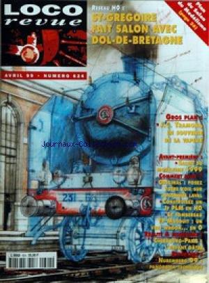LOCO REVUE [No 624] du 01/04/1999 - RESEAU H0 - ST-GREGOIRE FAIT SALON AVEC DOL-DE-BRETAGNE - GROS PLAN - J. C. TRAMONI, EN SOUVENIR DE LA VAPEUR - AVANT-PREMIERE - SALON DU MODELISME 1999 - COMMENT FAIRE ? - ORIGINAL - POSEZ VOTRE VOIE SUR LONGRINES LAVAL - CONSTRUISEZ UN JF PLM EN H0 - LE TOMBEREAU TP MAUDUIT - UN VRAI WAGON... EN 0 - REALITE & MODELISME - CHERBOURG-PARIS - L'ENFANT GATEE - REPORTAGE - NUREMBERG 99 - PANORAMA TECHNIQUE.