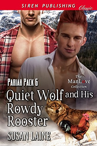 Quiet Wolf and His Rowdy Rooster [Pariah Pack  6] (Siren Publishing Classic ManLove) (English Edition) -