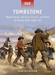 Tombstone: Wyatt Earp, the O.K. Corral, and the Vendetta Ride 1881-82 (Raid)