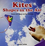 Kites: Shapes in the Air; Reason With Shapes and Their Attributes (Infomax Common Core Math Readers, Band 19)
