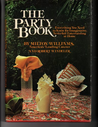 The Party Book: Everything You Need to Know for Imaginative Never-Fail Entertaining at Home