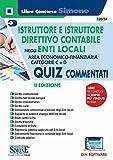 Istruttore e istruttore direttivo contabile negli Enti Locali. Quiz commentati. Area Economico-finanziaria. Categorie C e D. Con software di simulazione