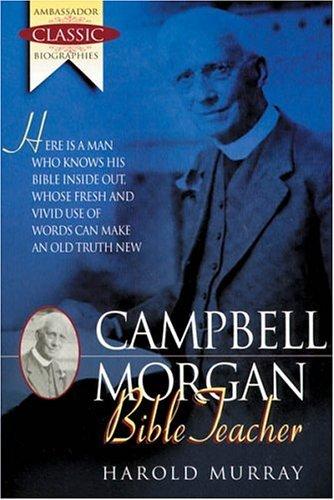 Campbell Morgan: Bible Teacher (Ambassador Classic Biographies) by Harold Murray (1-Dec-1999) Paperback