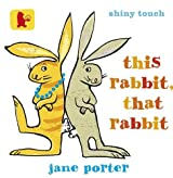 This Rabbit, That Rabbit (Baby Walker) by Porter, Jane (November 7, 2013) Board book