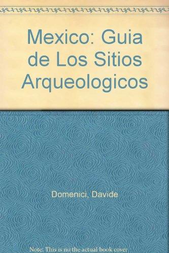 Mexico: Guia De Sitios Arqueologicos por Davide Domenici