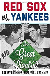 Red Sox vs. Yankees: The Great Rivalry by Harvey Frommer (2014-04-07)
