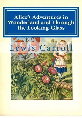 Alice's Adventures in Wonderland and Through the Looking-Glass by Lewis Carroll (2014-04-12)