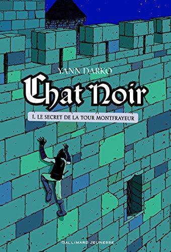 Chat noir (Tome 1) : Le Secret de la tour Montfrayeur