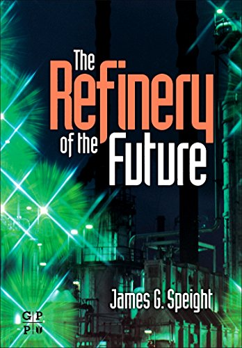 The Refinery of the Future (Refinery Engineering)