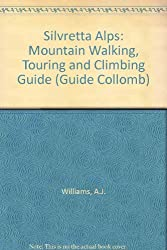 Silvretta Alps: Mountain Walking, Touring and Climbing Guide (Guide Collomb)