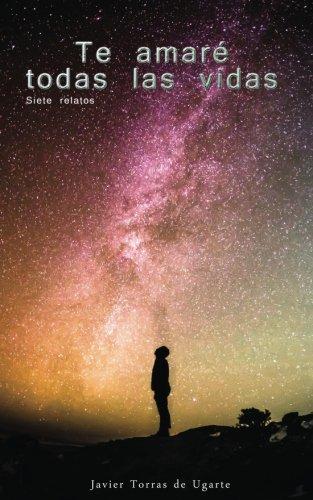 Descargar Libro Te amare todas las vidas de Javier Torras de Ugarte