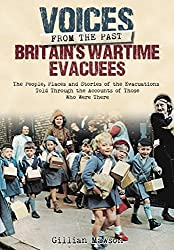 Britain's Wartime Evacuees: The People, Places and Stories of the Evacuations Told Through the Accounts of Those Who Were There (Voices from the Past)