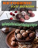 Fat Bombs: Ketogenic Fat Bombs Recipes, Mouth-Watering Keto / Paleo Sweet & Savory Fat Bombs Recipes For Weight Loss