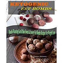 Fat Bombs: Ketogenic Fat Bombs Recipes, Mouth-Watering Keto / Paleo Sweet & Savory Fat Bombs Recipes For Weight Loss (English Edition)