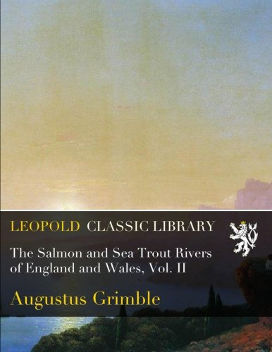 The Salmon and Sea Trout Rivers of England and Wales, Vol. II