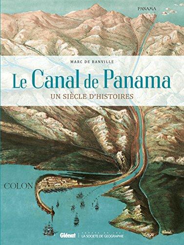Le Canal de Panama: Un siècle d'histoires par Marc De Banville
