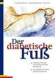 Der diabetische Fuss: Diagnose, Therapie und schuhtechnische Versorgung - Friederike Bischof, Carsten Meyerhoff, Karl Türk