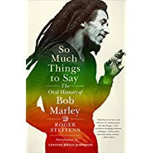 So Much Things to Say: The Oral History of Bob Marley