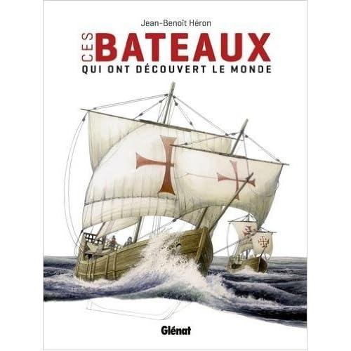 Ces bateaux qui ont découvert le monde NE de Jean-Benoît Héron ( 1 avril 2015 )